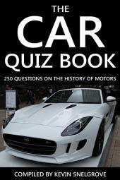 The Car Quiz Book: 250 Questions on the History of Motors