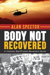 Body Not Recovered: A Vietnam War/Protest Movement Novel
