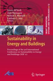 Sustainability in Energy and Buildings: Proceedings of the 3rd International Conference on Sustainability in Energy and Buildings (SEB ́11)