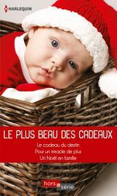 Le plus beau des cadeaux: Le cadeau du destin - Pour un miracle de plus... - Un Noël en famille