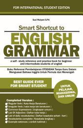 Smart Shortcut English Grammar: Untuk Pelajar, Mahasiswa dan Umum