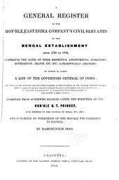 A General Register of the Hon'ble East India Company's Civil Servants of the Bengal Establishment from 1790 to 1842 ...: To which is Added a List of the Governors General of India ...