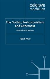 The Gothic, Postcolonialism and Otherness: Ghosts from Elsewhere