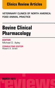 Bovine Clinical Pharmacology  An Issue of Veterinary Clinics of North America  Food Animal Practice  PDF