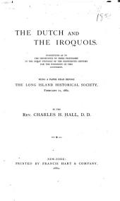 The Dutch and the Iroquois: Suggestions as to the Importance of Their Friendship in the Great Struggle of the Eighteenth Century for the Possession of this Continent : Being a Paper Read Before the Long Island Historical Society, February 21, 1882