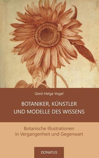 Botaniker  K  nstler und Modelle des Wissens PDF