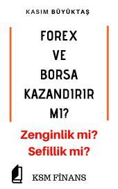 Forex Ve Borsa Kazandırır Mı?: Zenginlik Mi? Sefillik Mi?