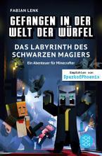Gefangen in der Welt der W  rfel  Das Labyrinth des schwarzen Magiers  Ein Abenteuer f  r Minecrafter PDF