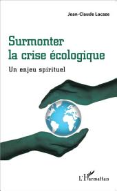 Surmonter la crise écologique: Un enjeu spirituel