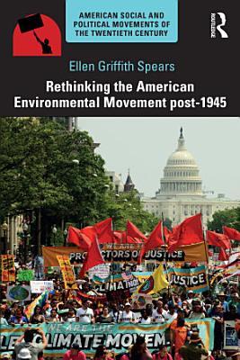 Rethinking the American Environmental Movement post 1945 PDF
