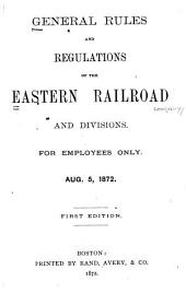 General Rules and Regulations of the Eastern Railroad and Divisions: For Employees Only. Aug. 5, 1872