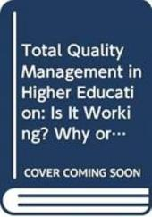 Total Quality Management in Higher Education: Is it Working? why Or why Not?