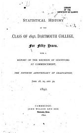Statistical History of the Class of 1842, Dartmouth College, for Fifty Years, with a Report of the Reunion of Survivors at Commencement, the Fiftieth Anniversary of Graduation, June 28, 29, and 30, 1892