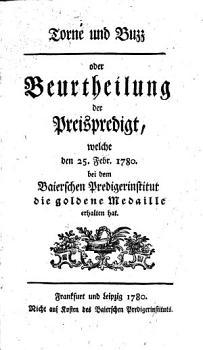 Torn   und Buzz  oder Beurtheilung der Preispredigt  welche den 25  Februar 1780 bey dem Baierischen Predigerinstitut die goldne Metaille erhalten hat PDF