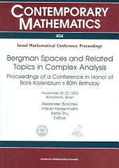 Bergman Spaces and Related Topics in Complex Analysis: Proceedings of a Conference in Honor of Boris Korenblum's 80th Birthday, November 20-22, 2003, Barcelona, Spain