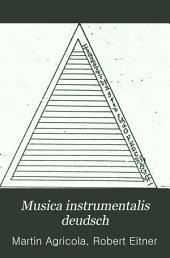 Musica instrumentalis deudsch: erste und vierte Ausg. Wittemberg 1528 und 1545. In neuer diplomatisch genauer, zum Teil facsimilierter Ausg, Teil 1