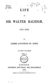 Life of Sir Walter Raleigh: 1552-1618, Volume 1