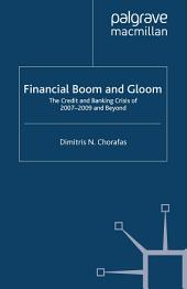 Financial Boom and Gloom: The Credit and Banking Crisis of 2007–2009 and Beyond