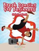 Break Dancing for Beginners Coloring Book