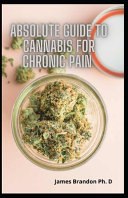 Absolute Guide To Cannabis For Chronic Pain