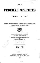 The Federal Statutes Annotated: Containing All the Laws of the United States of a General and Permanent Nature in Force on the First Day of January, 1903, Volume 10