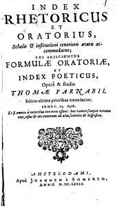 Index rhetoricus et oratorius: Scholis et institioni tenerioris aetatis accommodatus, cui adiiciuntur formulae oratoriae, et index poeticus