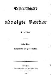 Oehlenschlägers udvalgte værker i to bind: Udvalgte digtervaerker: Nordens Guder. ; Helge. ; Yrsa. ; Hroars Saga. ; Sanct Hansaftenspil. ; Alladdin, eller den forunderlige Lampe. ; Aly og Gulhyndy. ; Fiskeren og bans Datter. ; Trillingbrödrene fra Damask. ; Reichmuth von Adocht. ; Digterbesöget. ; Munkerbröget. ; Ballader, Romancer og poetiske Fortaellinger. ; Lyriske Digte