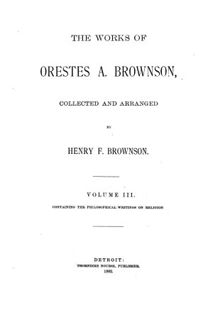 The Works of Orestes A  Brownson  Philosophy of religion