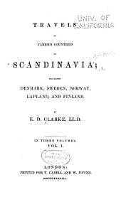 Travels in Various Countries of Scandinavia: Including Denmark, Sweden, Norway, Lapland and Finland, Volume 1