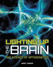 Lighting Up the Brain: The Science of Optogenetics
