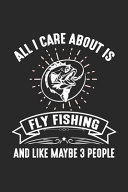 All I Care About Is Fly Fishing And Like Maybe 3 People