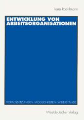 Entwicklung von Arbeitsorganisationen: Voraussetzungen, Möglichkeiten, Widerstände