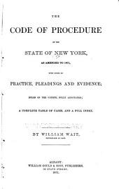 The Code of Procedure of the State of New York: As Amended to 1871, with Notes on Practice, Pleadings and Evidence; Rules of the Courts, Fully Annotated; a Complete Table of Cases, and a Full Index