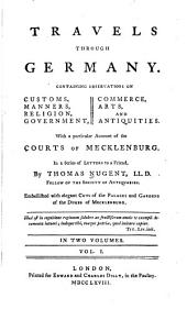 Travels through Germany: containing observations on customs, manners, religion, government, commerce, arts, and antiquities; with a particular account of the Courts of Mecklenburg in a series of letters to a friend, Volume 1