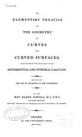 An elementary treatise on the geometry of curves and curved surfaces: investigated by the application of the differential and integral calculus