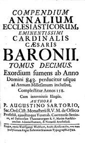 Compendium Annalium Ecclesiasticorum: Exordium sumens ab Anno Domini 843 perducitur usque ad Annum Millesimum inclusivè. Complectitur Annos 158, Volume 10