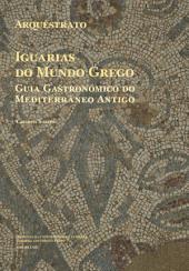 Arquéstrato. Iguarias do Mundo Grego: Guia Gastronómico do Mediterrâneo Antigo