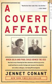 A Covert Affair: Julia Child and Paul Child in the OSS