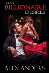 As My Billionaire Desires (BDSM, Alpha Male, Domination, Submission, Erotic Romance)