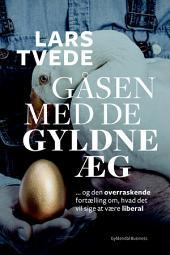 Gåsen med de gyldne æg: Den overraskende fortælling om, hvad det vil sige at være liberal