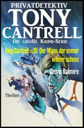 Tony Cantrell #15: Der Mann, der immer wieder schoss: Cassiopeiapress Kriminalroman