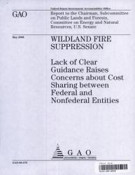 Wildland Fire Suppression Lack Of Clear Guidance Raises Concerns About Cost Sharing Between Federal Nonfederal Entities Book PDF