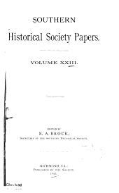 Southern Historical Society Papers: Volumes 23-24