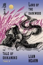 Lord of the Darkwood: Book 3 in the Tale of Shikanoko
