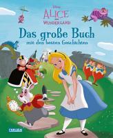 Disney  Alice im Wunderland     Das gro  e Buch mit den besten Geschichten PDF