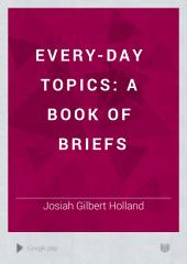Every-day Topics: A Book of Briefs