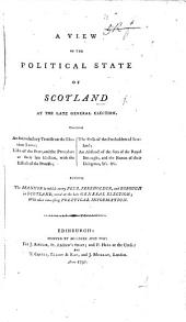 A View of the Political State of Scotland, at the late General Election, etc. [By Alexander Mackenzie.]