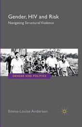 Gender, HIV and Risk: Navigating structural violence