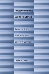 Postcommunist Welfare States: Reform Politics in Russia and Eastern Europe