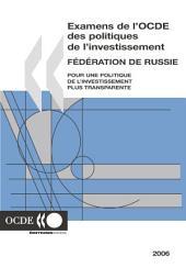Examens de l'OCDE des politiques de l'investissement Examens de l'OCDE des politiques de l'investissement : Fédération de Russie 2006 Pour une politique de l'investissement plus transparente: Pour une politique de l'investissement plus transparente